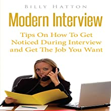 Modern Interview: Tips on How to Get Noticed during Interview and Get the Job You Want (       UNABRIDGED) by Billy Hatton Narrated by Troy McElfresh