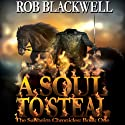 A Soul to Steal (       UNABRIDGED) by Rob Blackwell Narrated by Brian J. Gill