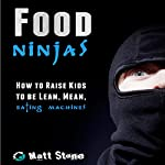 Food Ninjas: How to Raise Kids to Be Lean, Mean, Eating Machines | Matt Stone