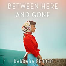 Between Here and Gone Audiobook by Barbara Ferrer Narrated by Robin Miles