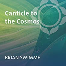Canticle to the Cosmos  by Brian Swimme Narrated by Brian Swimme