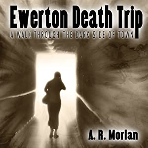 Ewerton Death Trip: A Walk Through the Dark Side of Town | [A. R. Morlan]