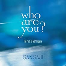 Who Are You?: The Path of Self-Inquiry  by  Gangaji Narrated by  Gangaji