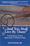 img - for And You Shall Live By Them: Contemporary Jewish Approaches to Medical Ethics by Flancbaum, Louis (2001) Paperback book / textbook / text book