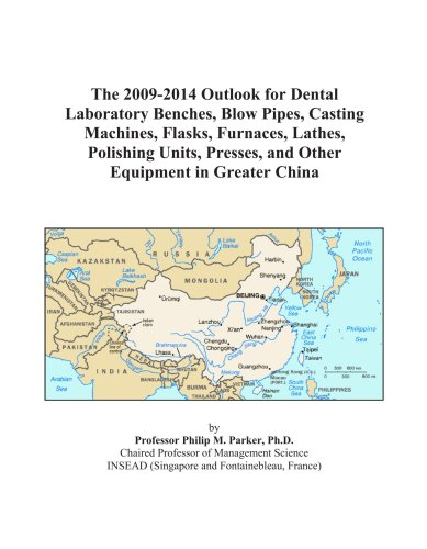 The 2009-2014 Outlook for Dental Laboratory Benches, Blow Pipes, Casting Machines, Flasks, Furnaces, Lathes, Polishing Units, Presses, and Other Equipment in Greater China
