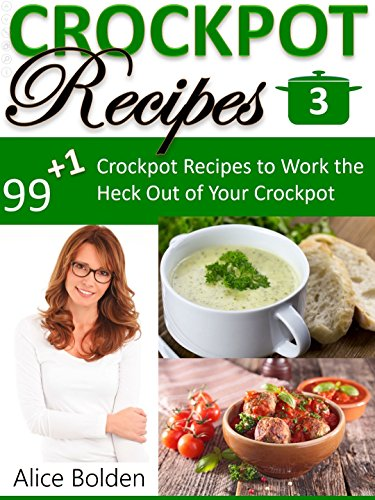 Crockpot Recipes: Crockpot Recipes For Supreme Healthy Eating (Crockpot Diets, Crockpot Lifestyle, Crockpot Concept): 99+1 Crockpot Recipes to Work the ... Your Crockpot (99+1 Crockpot Series Book 3) by Alice Bolden