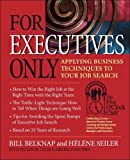 img - for For Executives Only: Applying Business Techniques to Your Job Search (Five O'Clock Club) book / textbook / text book