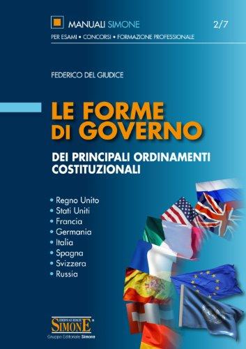 Le Forme di governo dei principali ordinamenti costituzionali: • Regno Unito • Stati Uniti • Francia • Germania • Italia • Spagna • Svizzera • Russia (Manuali Simone. Esami, concorsi, form.)