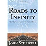 Roads to Infinity: The Mathematics of Truth and Proof ~ John Stillwell