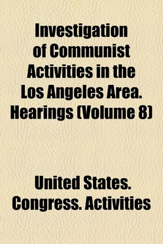 Investigation of Communist Activities in the Los Angeles Area. Hearings (Volume 8)