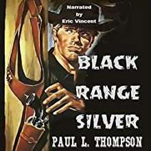 Black Range Silver: Old West Novels, Book 37 Audiobook by Paul L. Thompson Narrated by Eric Vincent
