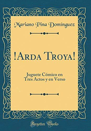 !Arda Troya! Juguete Cómico en Tres Actos y en Verso (Classic Reprint)  [Domínguez, Mariano Pina] (Tapa Dura)