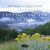 Art Songs of Judith Cloud: Letting Escape a Song