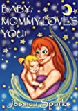 Baby, Mommy Loves You! (&quot;I Love My Baby!&quot; Collection)