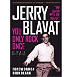 [ YOU ONLY ROCK ONCE: MY LIFE IN MUSIC ] By Blavat, Jerry ( Author) 2013 [ Paperback ]