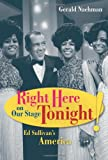 Right Here on Our Stage Tonight!: Ed Sullivan's America