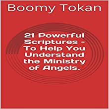 21 Powerful Scriptures - To Help You Understand the Ministry of Angels: Powerful Scriptures - Quick Guide (       UNABRIDGED) by Boomy Tokan Narrated by Zion Recording