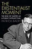 The Existentialist Moment: The Rise of S...