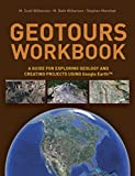 Geotours Workbook: A Guide for Exploring Geology and Creating Projects Using Google Earth