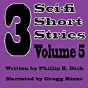 3 Sci-fi Short Stories, Vol. 5 Audiobook by Phillip K Dick Narrated by Gregg Rizzo