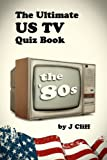 The Ultimate US TV Quiz Book: The 80s (Ultimate Quiz Books)