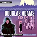 Dirk Gently's Holistic Detective Agency (Dramatised)  by Douglas Adams Narrated by Harry Enfield, Billy Boyd, Andrew Sachs, Jim Carter