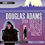 Dirk Gently's Holistic Detective Agency (Dramatised) | Douglas Adams