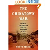 The Chinatown War: Chinese Los Angeles and the Massacre of 1871