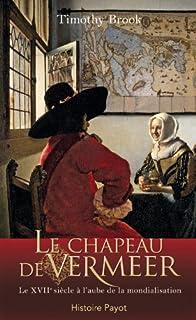Le chapeau de Vermeer : le XVIIe à l'aube de la mondialisation