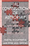 The Construction of Authorship: Textual Appropriation in Law and Literature (Post-Contemporary Interventions)