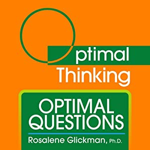 Optimal Questions: With Optimal Thinking | [Rosalene Glickman]