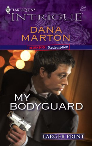 My Bodyguard (Harlequin Intrigue Series - Larger Print), Dana Marton