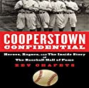 Cooperstown Confidential: Heroes, Rogues, and the Inside Story of the Baseball Hall of Fame (       UNABRIDGED) by Zev Chafets Narrated by Dean Sluyter