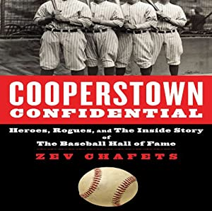 Cooperstown Confidential: Heroes, Rogues, and the Inside Story of the Baseball Hall of Fame | [Zev Chafets]
