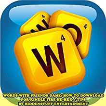 Words with Friends Game: How to Download for Kindle Fire Hd Hdx + Tips (       UNABRIDGED) by HiddenStuff Entertainment Narrated by Jodie Fleming