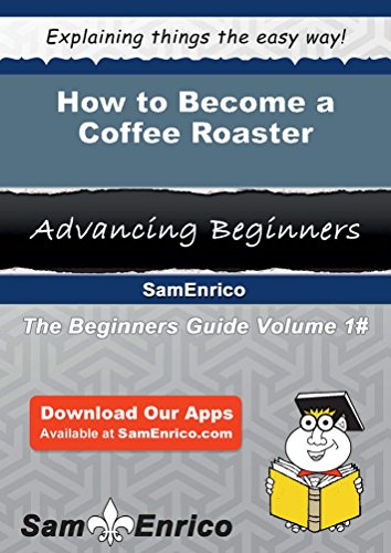 How to Become a Coffee Roaster by Sam Enrico