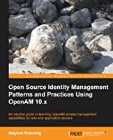 Open Source Identity Management Patterns and Practices Using OpenAM 10.x Front Cover