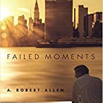 Failed Moments | A. Robert Allen