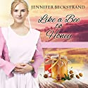 Like a Bee to Honey: The Honeybee Sisters, Book 3 Audiobook by Jennifer Beckstrand Narrated by Amy Melissa Bentley