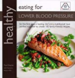 img - for Healthy Eating for Lower Blood Pressure: 100 Delicious Recipes from an Expert Team of Chef and Nutritionist (Healthy Eating (Kyle Books)) book / textbook / text book