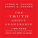 The Truth About Leadership: The No-fads, to the Heart-of-the-Matter Facts You Need to Know | James Kouzes,Barry Posner