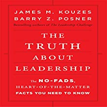 The Truth About Leadership: The No-fads, to the Heart-of-the-Matter Facts You Need to Know | Livre audio Auteur(s) : James Kouzes, Barry Posner Narrateur(s) : Don Hagen