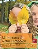 Mit Kindern die Natur entdecken: 88 Spiel-Ideen für alle Jahreszeiten