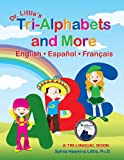 Dr. Little's Tri-Alphabets and More   English �  Espa�ol  �   Fran�ais (2009 Moonbeam Children's Book Medalist)
