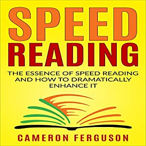 Speed Reading for Beginners: The Essence of Speed Reading and How to Dramatically Enhance It Hörbuch von Cameron Ferguson Gesprochen von: Neil Holmes