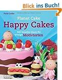 Happy Cakes: 680 kreative Ideen f�r witzige Motivtorten