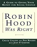 img - for Robin Hood Was Right: A Guide to Giving Your Money for Social Change (Norton Paperback) by Collins, Chuck, Garner, Joan P., Rogers, Pam (2001) Paperback book / textbook / text book