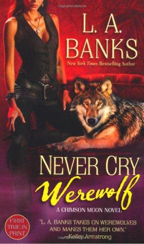 Image of Never Cry Werewolf: A Crimson Moon Novel (Crimson Moon Novels)