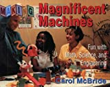 Making Magnificent Machines: Fun with Math, Science, and Engineering