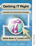 Getting IT Right - ICT Skills Students Book 2 ( Levels 4-5)